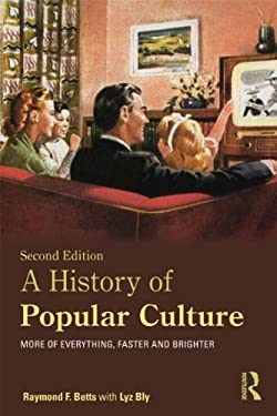 A History of Popular Culture: More of Everything, Faster and Brighter 9780415674379