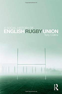 A Social History of English Rugby Union 9780415476607