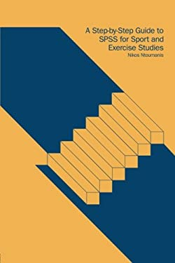 SPSS for Sport and Exercise Studies: A Step-By-Step Guide for Students 9780415249782