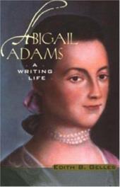 Abigail Adams: A Writing Life - Gelles, Edith Belle