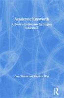 Academic Keywords: A Devil's Dictionary for Higher Education 9780415922036