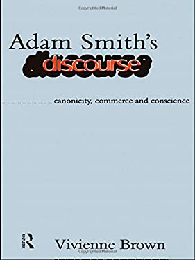 Adam Smith's Discourse: Canonicity, Commerce and Conscience 9780415081603
