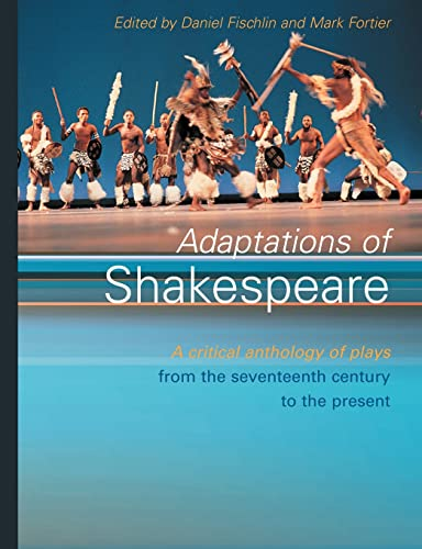 Adaptations of Shakespeare: An Anthology of Plays from the 17th Century to the Present 9780415198943