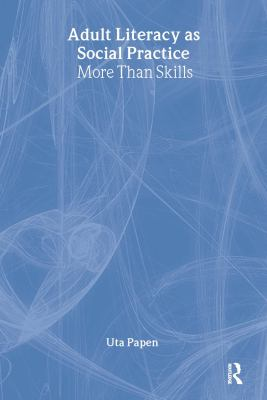 Adult Literacy as Social Practice: More Than Skills 9780415353762