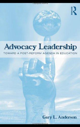 Advocacy Leadership: Toward a Post-Reform Agenda in Education 9780415994286