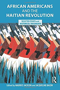 African Americans and the Haitian Revolution: Selected Essays and Historical Documents 9780415803762