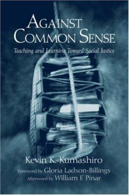 Against Common Sense: Teaching and Learning Toward Social Justice 9780415948579