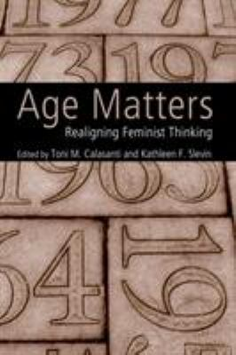 Age Matters: Re-Aligning Feminist Thinking 9780415952248