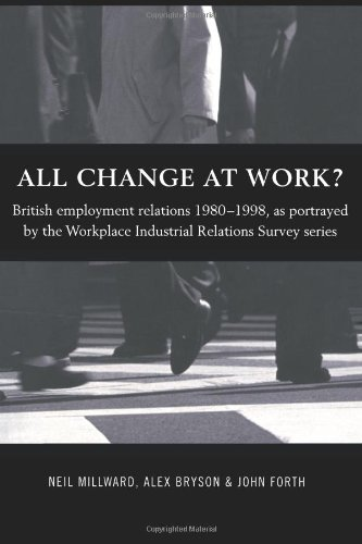 All Change at Work?: British Employment Relations 1980-98, Portrayed by the Workplace Industrial Relations Survey Series 9780415206358
