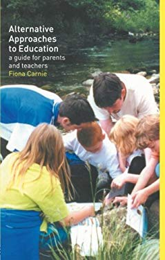 Alternative Approaches to Education: A Guide for Parents and Teachers 9780415248174