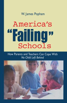 America's Failing Schools: How Parents and Teachers Can Cope with No Child Left Behind 9780415949477
