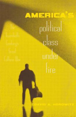 America's Political Class Under Fire: The Twentieth Century's Great Culture War 9780415946919