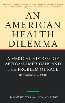 An American Health Dilemma: A Medical History of African Americans and the Problem of Race: Beginnings to 1900 9780415924498