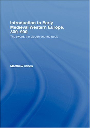 Introduction to Early Medieval Western Europe, 300 900: The Sword, the Plough and the Book 9780415215060