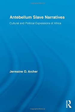 Antebellum Slave Narratives: Cultural and Political Expressions of Africa 9780415990271