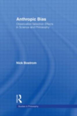Anthropic Bias: Observation Selection Effects in Science and Philosophy 9780415938587