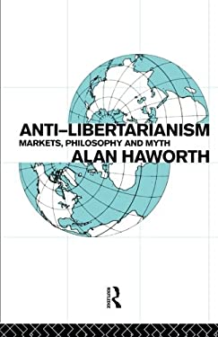 Anti-Libertarianism: Markets, Philosophy and Myth 9780415082549
