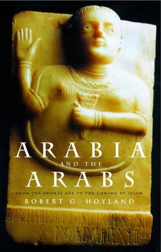 Arabia and the Arabs: From the Bronze Age to the Coming of Islam 9780415195355