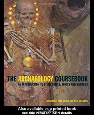 Archaeology Coursebook: An Introduction to Study Skills, Topics and Methods 9780415236393