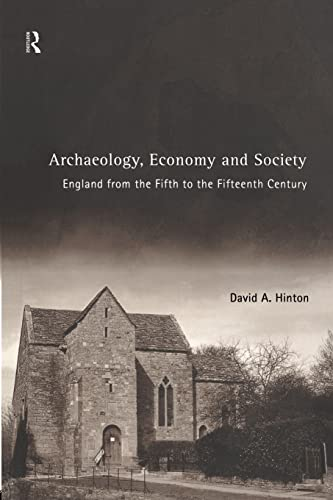 Archaeology, Economy and Society: England from the Fifth to the Fifteenth Century 9780415188487