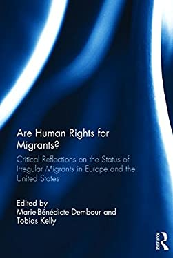 Are Human Rights for Migrants?: Critical Reflections on the Status of Irregular Migrants in Europe and the United States 9780415619066
