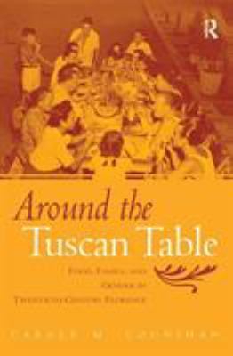 Around the Tuscan Table: Food, Family, and Gender in Twentieth-Century Florence 9780415946735