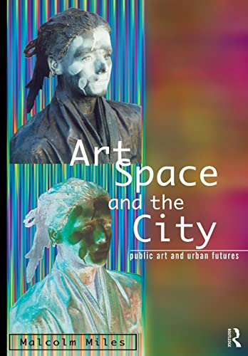 Art, Space and the City: Public Art and Urban Futures 9780415139434