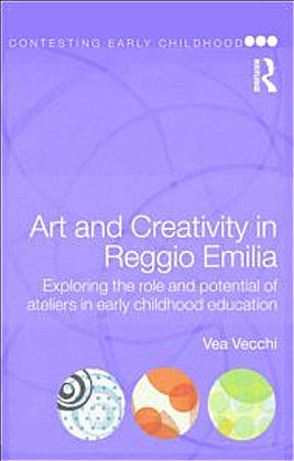 Art and Creativity in Reggio Emilia: Exploring the Role and Potential of Ateliers in Early Childhood Education 9780415468770