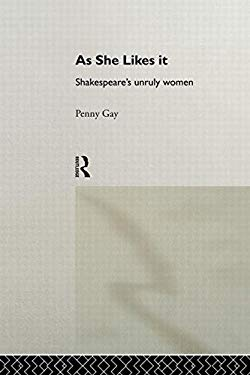 As She Likes It: Shakespeare's Unruly Women 9780415096959
