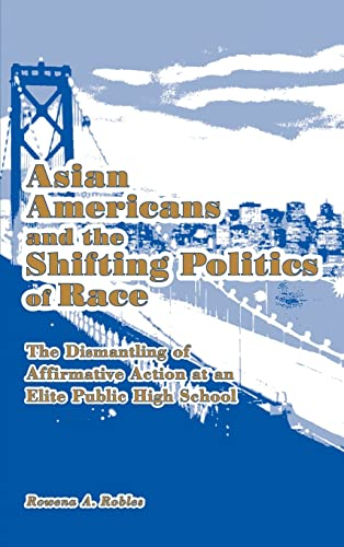 Asian Americans and the Shifting Politics of Race: The Dismantling of Affirmative Action at an Elite Public High School 9780415976329