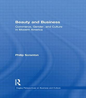 Beauty and Business: Commerce, Gender, and Culture in Modern America 9780415926669