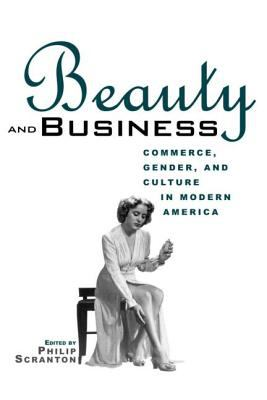 Beauty and Business: Commerce, Gender, and Culture in Modern America 9780415926676