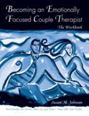 Becoming an Emotionally Focused Couple Therapist: The Workbook 9780415947473