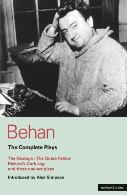 Behan: The Complete Plays: The Hostage/The Quare Fellow/Richard's Cork Leg/And Three One-Act Plays 9780413387806