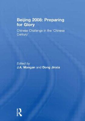 Beijing 2008: Preparing for Glory: Chinese Challenge in the 'Chinese Century' 9780415371650