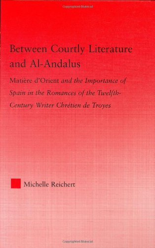 Between Courtly Literature and Al-Andalus: Matiere D'Orient and the Importance of Spain in the Romances of the Twelfth-Century Writer Chretien de Troy 9780415976152