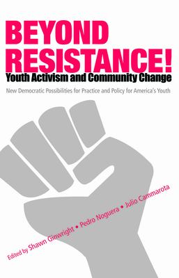 Beyond Resistance! Youth Activism and Community Change: New Democratic Possibilities for Practice and Policy for America's Youth 9780415952514
