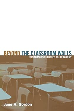 Beyond the Classroom Walls: Ethnographic Inquiry as Pedagogy 9780415934947