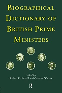 Biographical Dictionary of British Prime Ministers 9780415187213