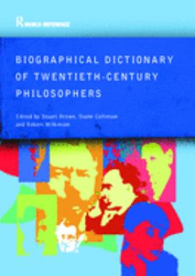 Biographical Dictionary of Twentieth-Century Philosophers 9780415286053