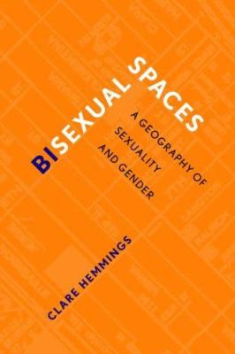 Bisexual Spaces: A Geography of Sexuality and Gender 9780415930833