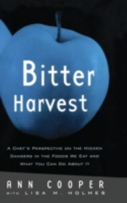 Bitter Harvest: A Chef's Perspective on the Hidden Danger in the Foods We Eat and What You Can Do about It 9780415922272