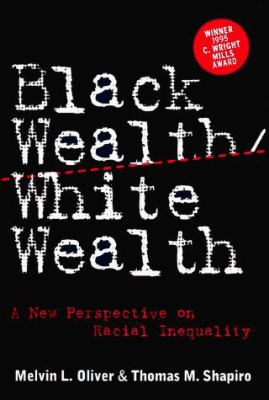 Black Wealth/ White Wealth: A New Perspective on Racial Inequality 9780415918473