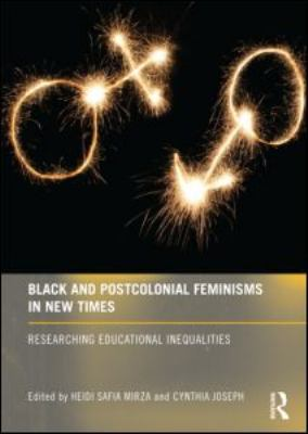 Black and Postcolonial Feminisms in New Times: Researching Educational Inequalities 9780415571685