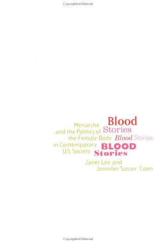 Blood Stories: Menarche and the Politics of the Female Body in Contemporary U.S. Society 9780415915472