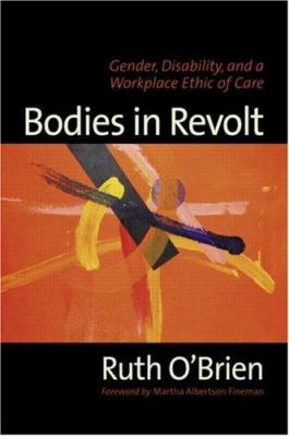 Bodies in Revolt: Gender, Disability, and a Workplace Ethic of Care 9780415945349