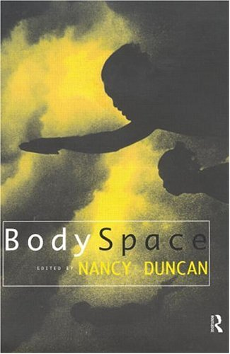 Bodyspace: Destabilising Geographies of Gender and Sexuality 9780415144421