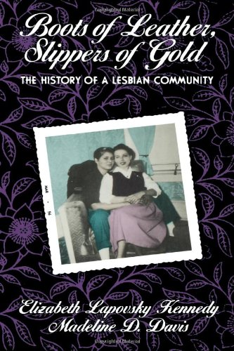Boots of Leather, Slippers of Gold: The History of a Lesbian Community 9780415902939