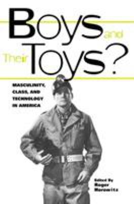 Boys and Their Toys?: Masculinity, Technology, and Class in America 9780415929332