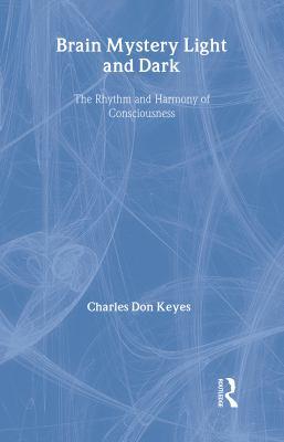 Brain Mystery Light and Dark: The Rhythm and Harmony of Consciousness 9780415180504